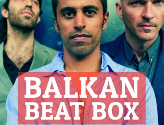 Preview: Balkan Beat Box @ Islington Assembly Hall (London, 30th April 2016)