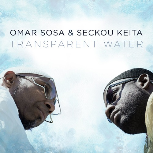 Album Review: Omar Sosa & Seckou Keita – Transparent Water [World Village/Harmonia Mundi, 24th February 2017]