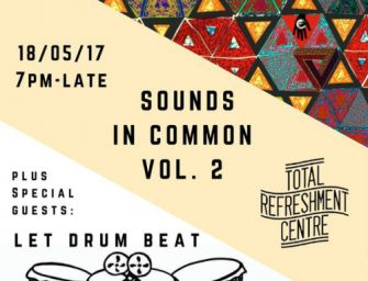 Preview: Sounds in Common Vol. 2 – Penya EP Launch + Let Drum Beat @ Total Refreshment Centre (London, 18th May 2017)