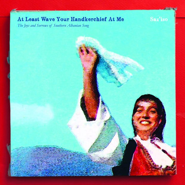 Album review: Saz'iso – At Least Wave Your Handkerchief at Me: The Joys and Sorrows of Southern Albanian Song [Glitterbeat Records, 13th October 2017]