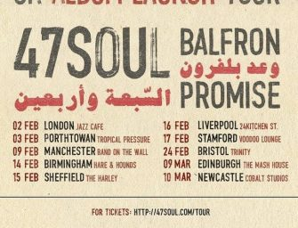 Preview: 47Soul – 'Balfron Promise' UK Tour  (UK-wide, Friday 2nd to Saturday 10th March 2018)