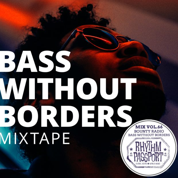 Mixes: Rhythm Passport Vol.66 – Groovalizacion Radio; Bounty Radio – Bass Without Borders