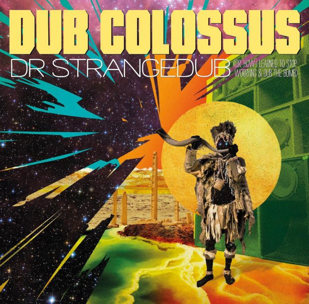 Album Review: Dub Colossus – Dr Strangedub (Or: How I Learned to Stop Worrying and Dub the Bomb) [Echomaster;  2019]