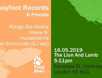 Preview: Pussyfoot Records and Friends @ Lion and Lamb (London; Thursday 16th May 2019)