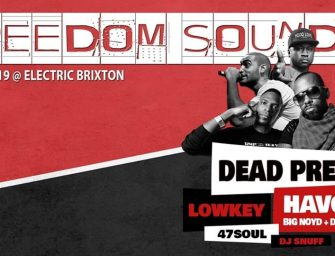Preview: Freedom Sounds w/ Dead Prez, Havoc (Mobb Deep), Lowkey & 47Soul @ Electric Brixton (London; 16th August 2019)