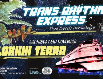 Preview: Lokkhi Terra @ Pizza Express Live Holborn (London; Wednesday 6th November 2019)