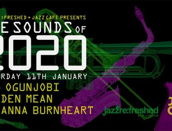 Preview: The Sounds of 2020, Ife Ogunjobi / Golden Mean / Burnheart @ The Jazz Cafe (London; Saturday 11th January 2020)