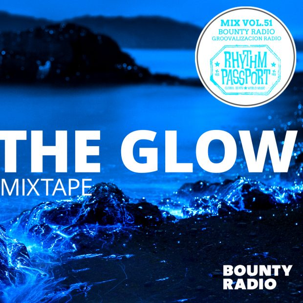 Mixes: Rhythm Passport Vol.51 – Groovalizacion Radio; Bounty Radio – The Glow