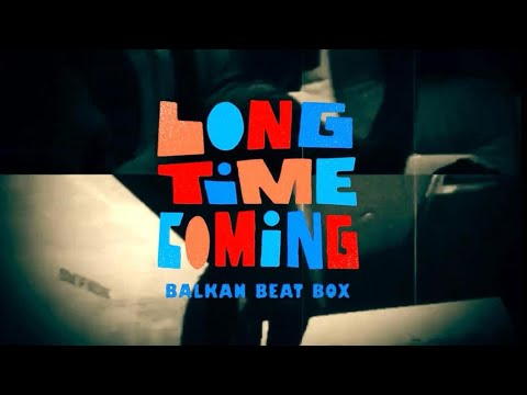 Daily Discovery: Balkan Beat Box – Long Time Coming